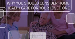Why You Should Consider Home Health Care for Your Loved One
