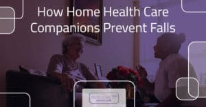 How Home Health Care Companions Prevent Falls