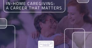 In-Home Caregiving: A Career That Matters