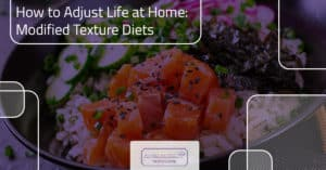 How to Adjust Life at Home: Modified Texture Diets